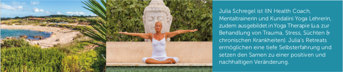 Julia Schregel ist IIN Health Coach, Mentaltrainerin und Kundalini Yoga Lehrerin, zudem ausgebildet in Yoga Therapie (u.a. zur Behandlung von Trauma, Stress, Süchten & chronischen Krankheiten). Julia's Retreats ermöglichen eine tiefe Selbsterfahrung und setzen den Samen zu einer positiven und nachhaltigen Veränderung.